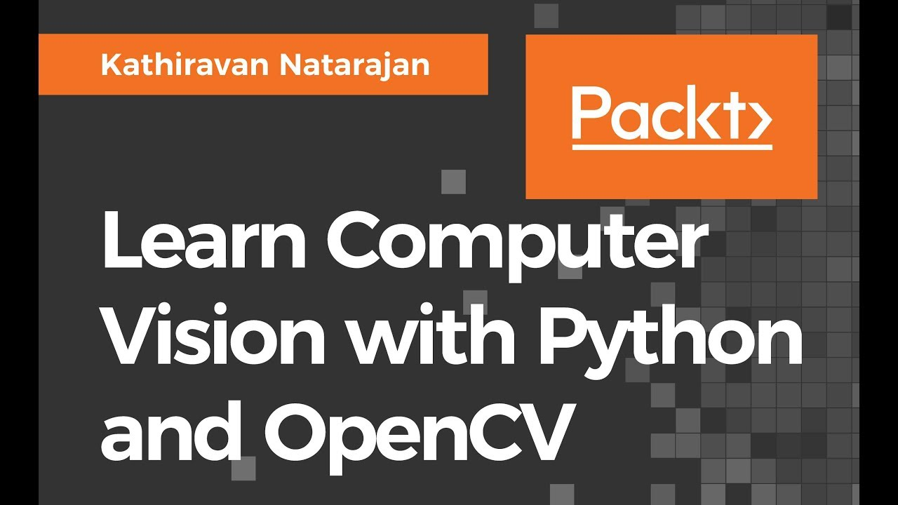 Learn Computer Vision with Python and OpenCV