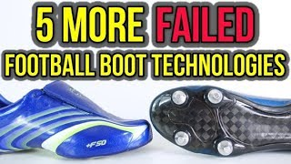 5 MORE FAILED FOOTBALL BOOT TECHNOLOGIES OF ALL-TIME