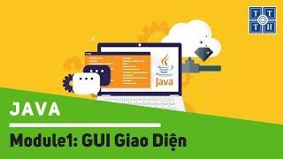 [Java] - Buổi 03 - Module1: GUI Giao Diện | Học lập trình