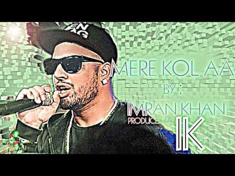 Mere Kol Aa Imran Khan NEW SONGS 2016  Latest Hip Hop Ver   Of IK Records
