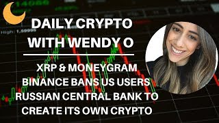 XRP & MONEYGRAM BINANCE BANS US USERS  RUSSIAN CENTRAL BANK TO CREATE ITS OWN CRYPTO