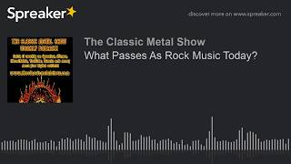 What Passes As Rock Music Today?