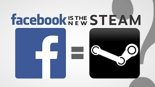 Facebook the New STEAM!? - The Know Game News