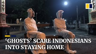'Ghosts' Deployed To Scare Indonesians Into Staying Home To Slow Spread Of The Coronavirus