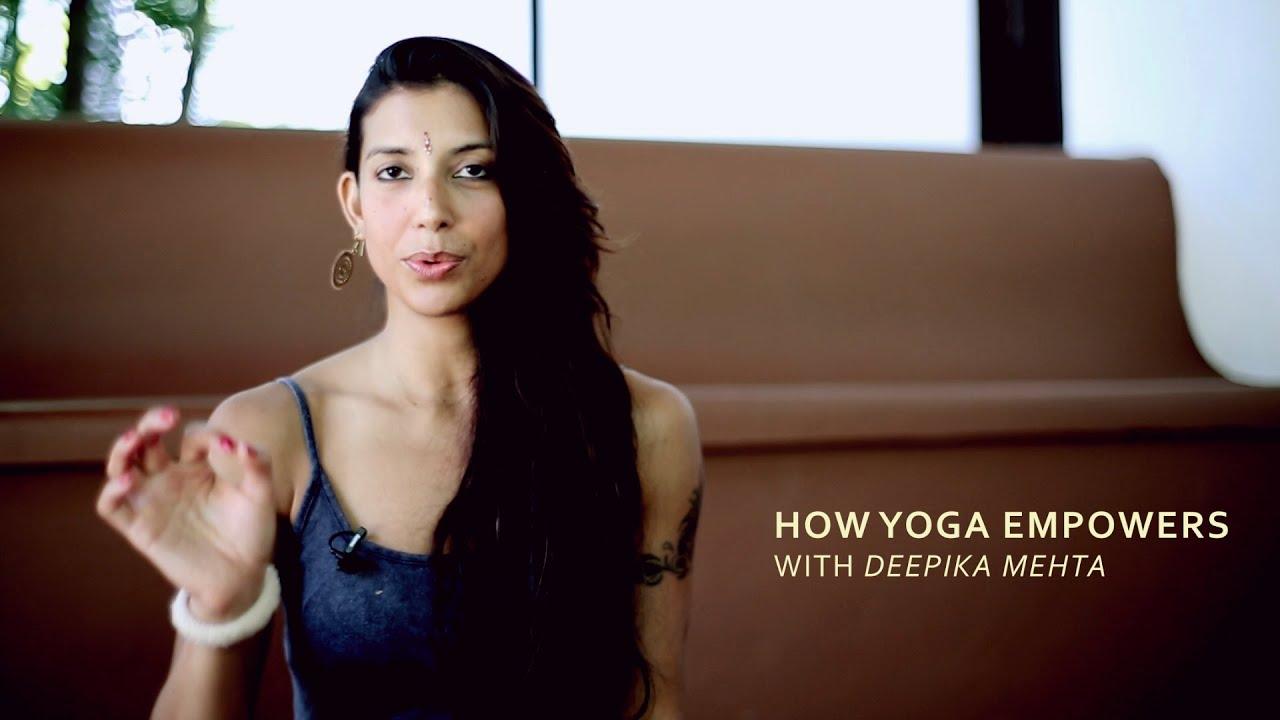 How Yoga Empowers - Deepika Mehta