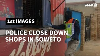 Coronavirus: police close down shops in Soweto, South Africa | AFP