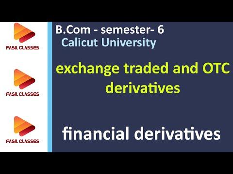 DER-lecture 7- exchange traded derivatives and OTC Derivatives- B.Com/M.Com- calicut university