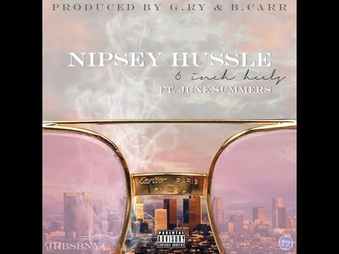 NIPSEY HUSSLE 6 INCH HEELS (FEAT. JUNE SUMMERS) mp3
