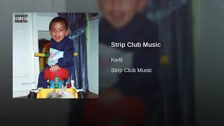 KE4T - Strip Club Music (Single - Official Audio]