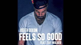 Keith Dixon-Feels So Good Feat.Tay Walker