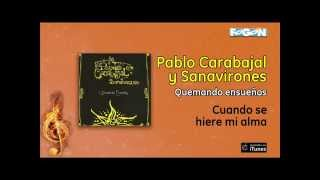Pablo Carabajal y Sanavirones / Quemando Ensueños - Cuando se hiere mi alma