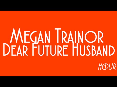 Meghan Trainor - Dear Future Husband [1 HOUR VERSION]