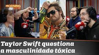 Taylor Swift tocou no vespeiro da masculinidade tóxica. Bancada discute