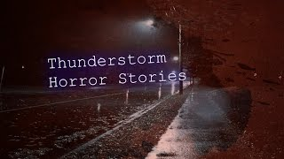 3 Allegedly TRUE Creepy Thunderstorm Horror Stories