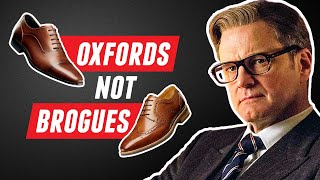 "The Kingsman Were WRONG! ""Oxfords Not Brogues"" Explained"