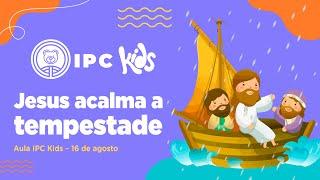 IPC Kids | Aula online 16 de agosto - Jesus acalma a tempestade
