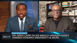 Dr. Greg Carr on Nikole Hannah-Jones joining Howard University and Challenges HBCUs Face