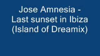 Jose Amnesia - Last Sunset in Ibiza (Island of Dreamix) - Classic trance