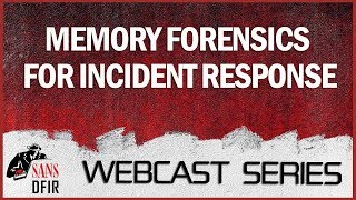 SANS DFIR Webcast - Memory Forensics for Incident Response