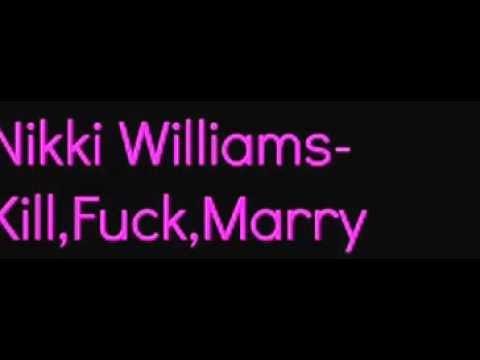 Nikki Williams- Kill, Fuck, Marry