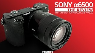 Sony α6500 Review - Why I Switched From Panasonic GH5 to Sony a6500 [4K]