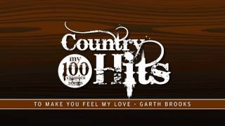 My 100 Country Hits® - To Make You Feel My Love