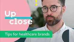 Up Close: Top Tips for Healthcare brands