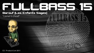 "FULLBASS 15 - Barouf (Les Enfants Sages) - ""Lionel Is Dead"""