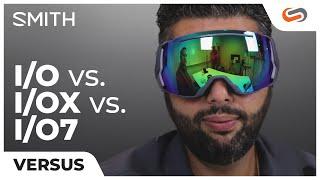 SMITH I/O vs I/OX vs I/O7 Goggles