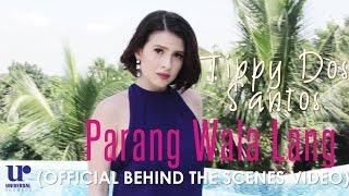 Tippy Dos Santos - Parang Wala Lang - (Official Behind The Scenes Video)