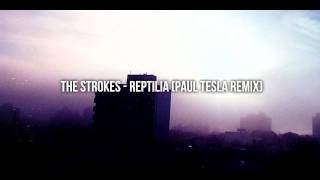 The Strokes - Reptilia - Paul Tesla Remix - Download
