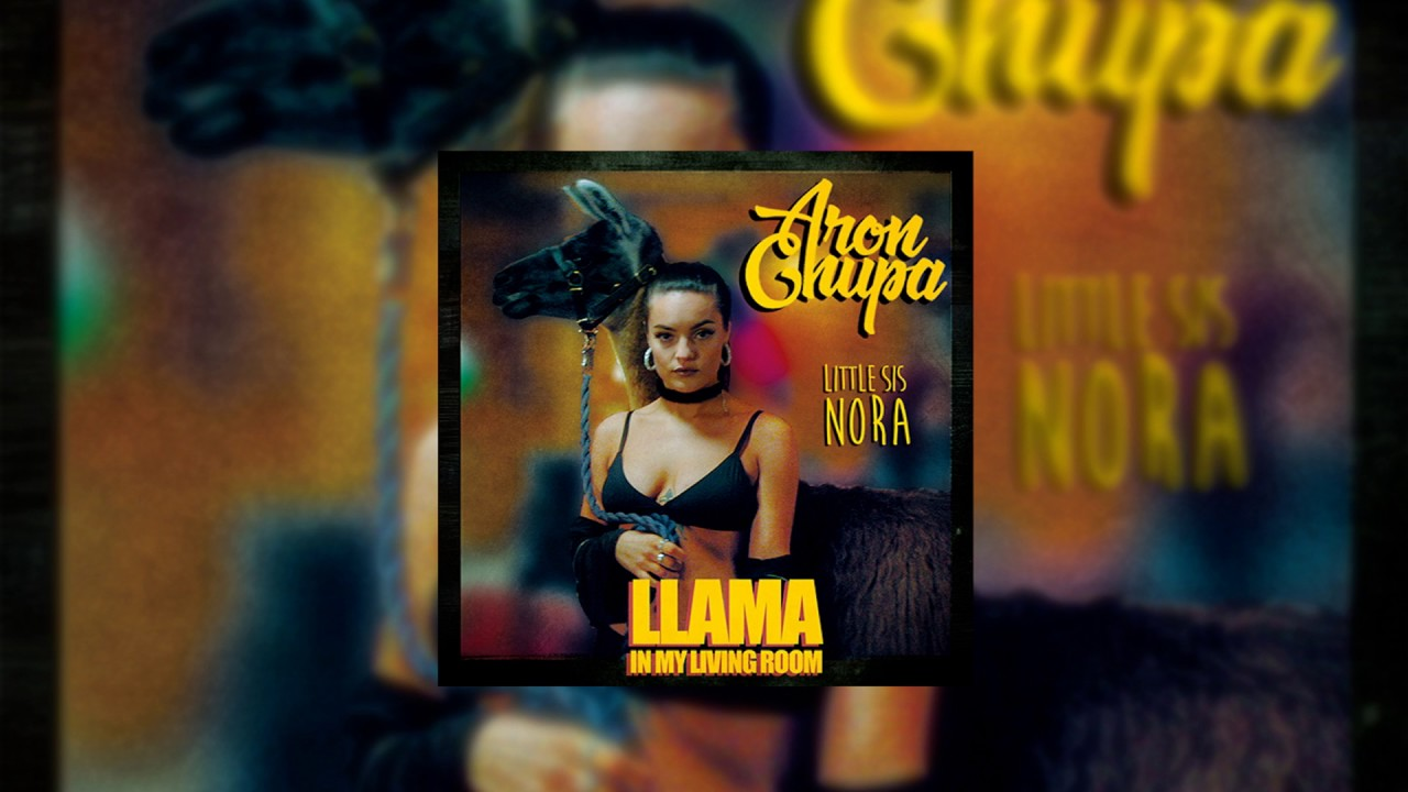 Aronchupa Little Sis Nora Llama In My Living Room Original Mix Full Track
