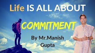 Life Is All About Commitment By Manish Gupta | Chrysalis
