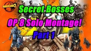 Borderlands 2 | OP 8 Secret Bosses | Part 1 | Solo OP 8 Boss Run Montage!