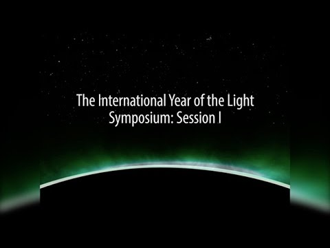 The International Year of the Light Symposium: Session 1