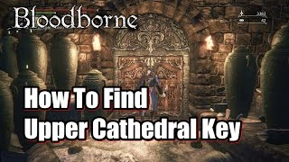 How To Find Upper Cathedral Key l Upper Cathedral Ward in Bloodborne