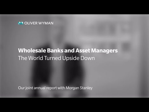 Wholesale Banks & Asset Managers: The World Turned Upside Down