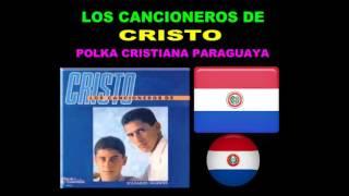 POLKA CRISTIANA PARAGUAYA.LOS CANCIONEROS DE CRISTO+DESCARGA CD COMPLETO