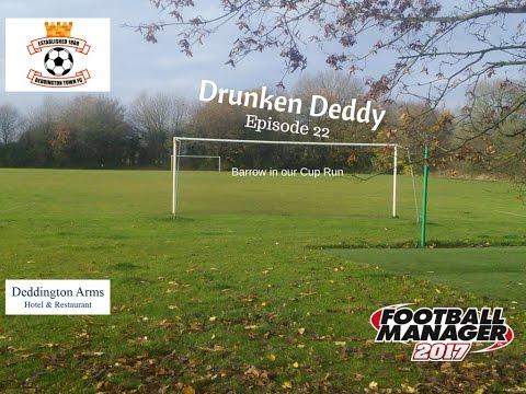 FM 2017 - Drunken Deddy #22 – Barrow in our Cup Run