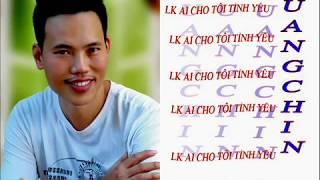 LK Ai cho tôi tình yêu - Quang chín 2018