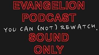 You Can (Not) Rewatch - Episode 19 - Evangelion Rewatch Podcast