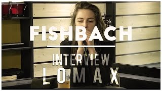 Fishbach - Interview Lomax