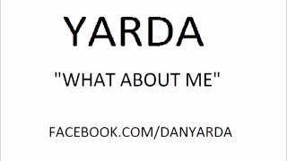 YARDA- WHAT ABOUT ME
