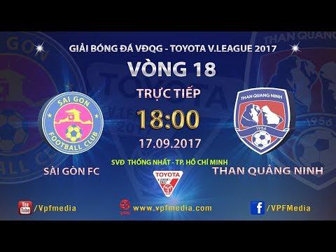 TRỰC TIẾP   SÀI GÒN vs THAN QUẢNG NINH   VÒNG 18 TOYOTA V LEAGUE 2017