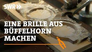 Handwerkskunst! Wie man eine Brille aus Büffelhorn macht | Howto | SWR Fernsehen