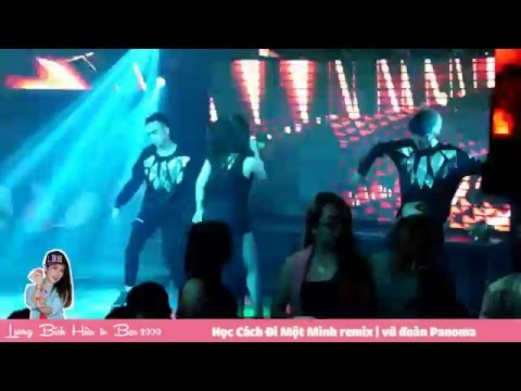 [LIVE] Học Cách Đi Một Mình remix   Lương Bích Hữu 梁碧好   vũ đoàn Panoma   Bar 2000 (9.4.2016)