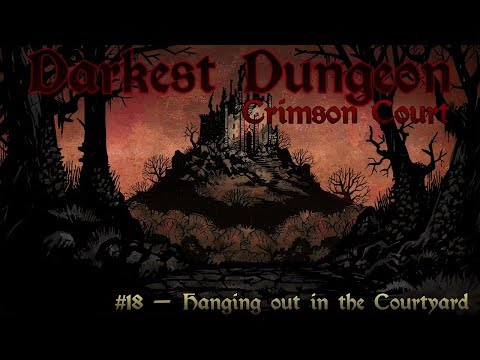 Darkest Dungeon #18 - Hanging out in the Courtyard