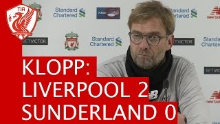 liverpool 2 0 sunderland jurgen klopp s post match press conference