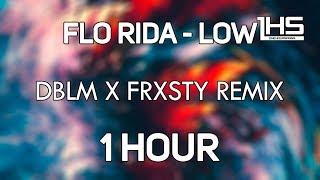 Flo Rida - Low (DBLM x FRXSTY Remix) | [1 Hour Version]
