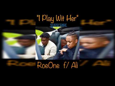 "RoeOne f/ Ali - ""I Play Wit Her"" (Official Audio)"